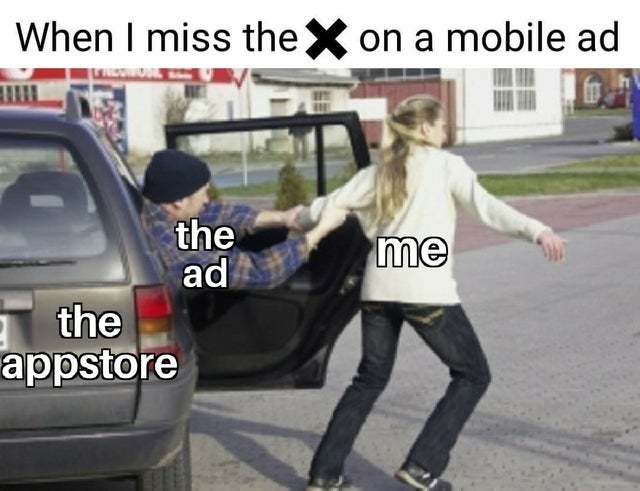 When I miss the X on a mobile ad - meme