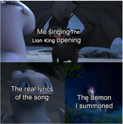 Me singing the Lion King opening - meme
