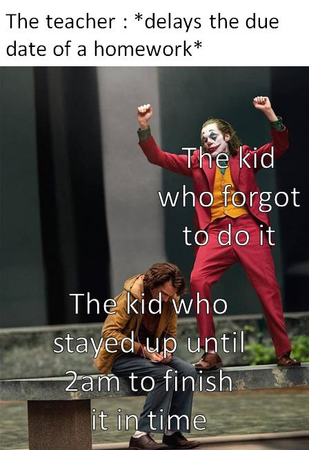 When the teacher delays the due date of a homework - meme