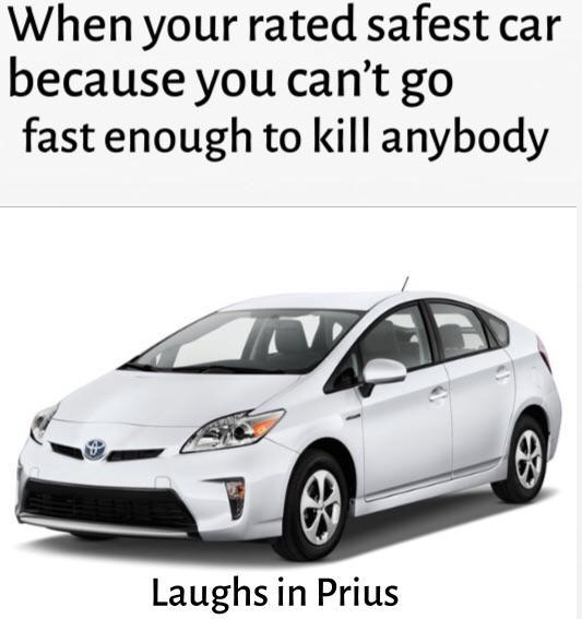 When you are rated safest car because you can't go fast enough to kill anybody - meme