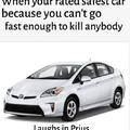 When you are rated safest car because you can't go fast enough to kill anybody
