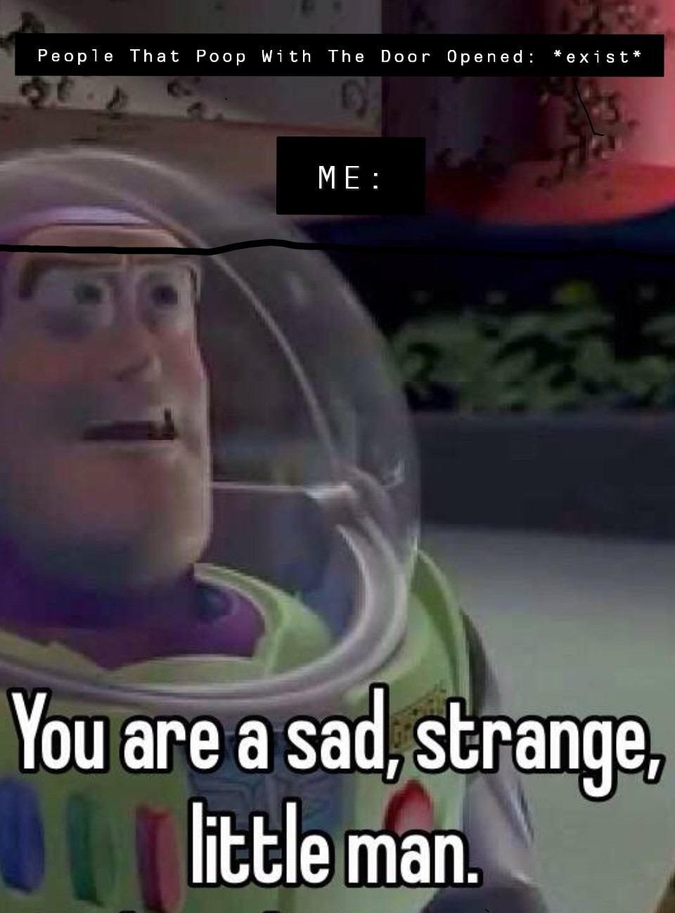 You are a sad strange little man.. my Own Meme