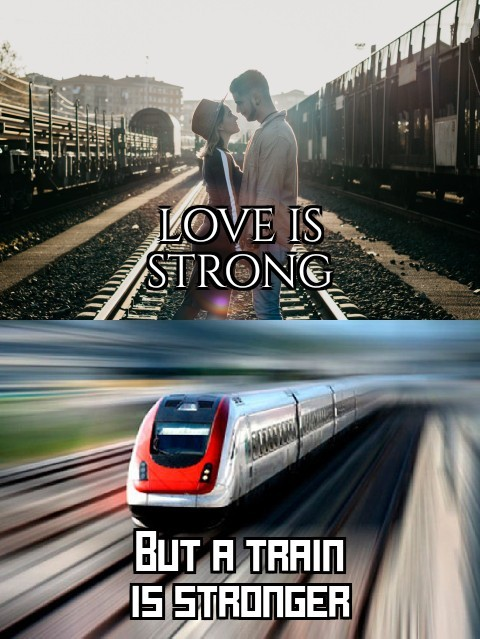 Love is strong but a train is stronger - meme
