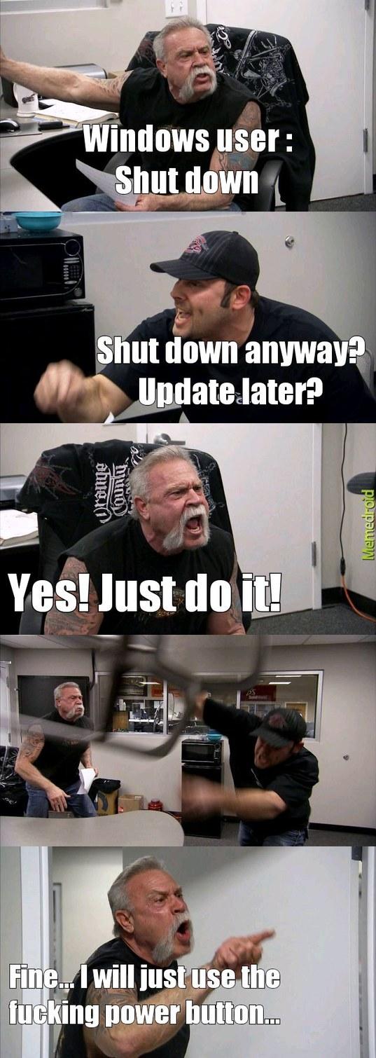It just won't shut the fuck down. - meme