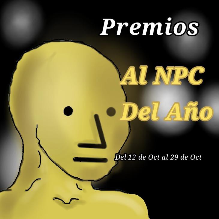Se eligira por votaciones quien es el Npc del año El Npc mas Ardido El Npc mas fanboy Y el NPC de cristal que es el mas autista - meme