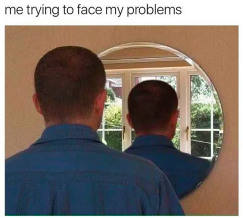 Facing my problems - meme