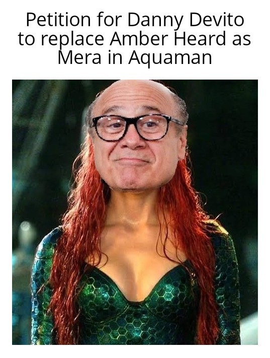 Petition for Danny Devito to replace Amber Heard as Mera in Aquaman - meme