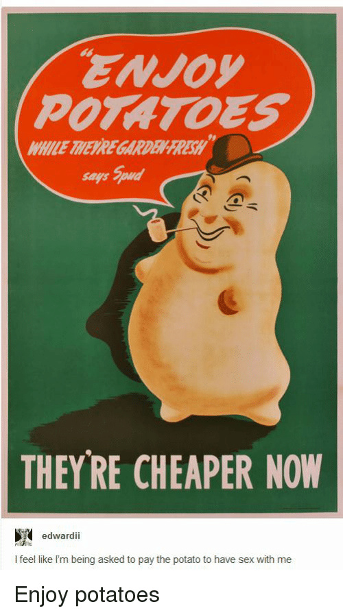 Would you sex a potato? - meme
