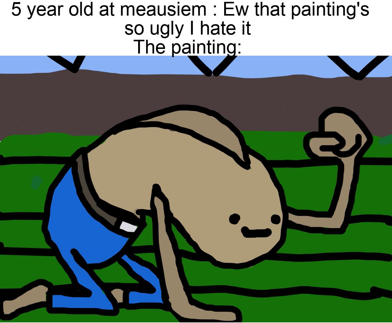 arttttt meausiems in a nutshell - meme
