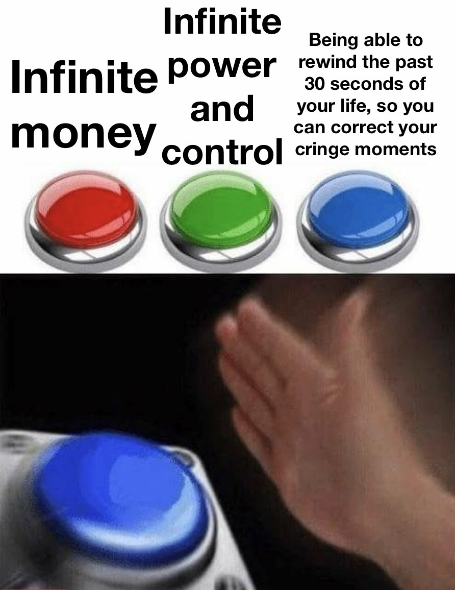 No, you can't give yourself infinite power and control and the give yourself blue - meme