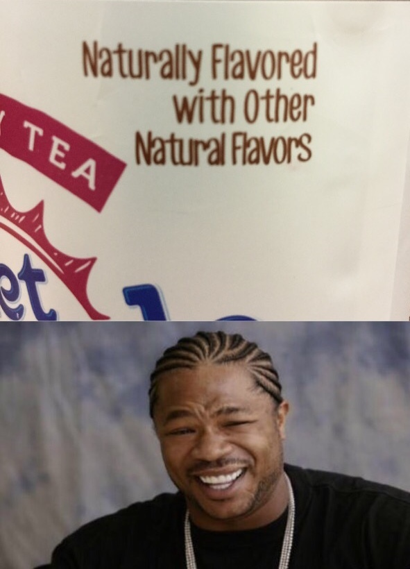 I heard you like natural flavors in your natural flavors - meme