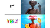 E.T YEE.T - meme