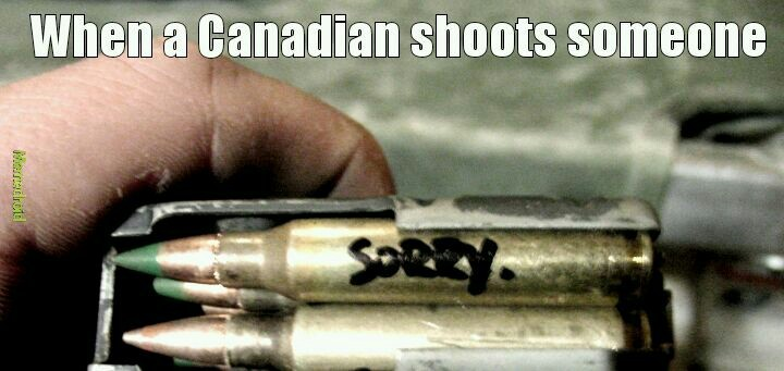 When a Canadian shoots someone - meme