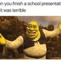 When you finish a school presentation and it was terrible