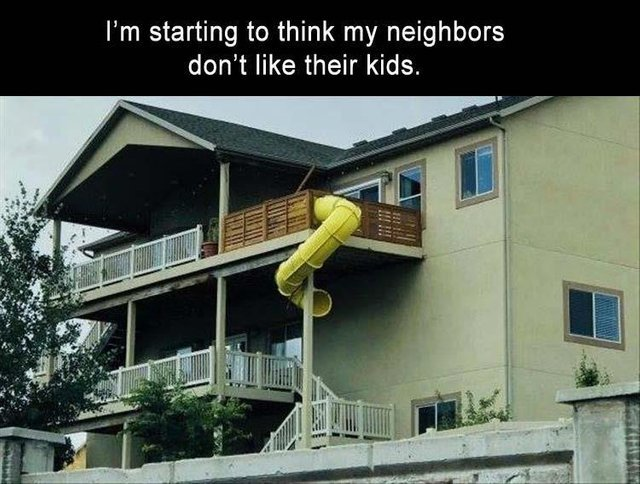 I'm starting to think my neighbors don't like their kids - meme