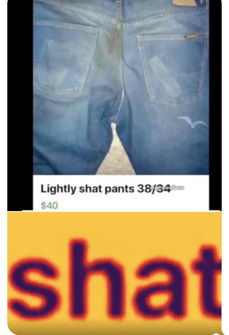 Lightly SHAT pants . . . $40 - meme