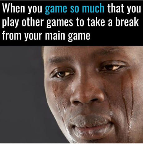 Every gamer has been there sometime - meme