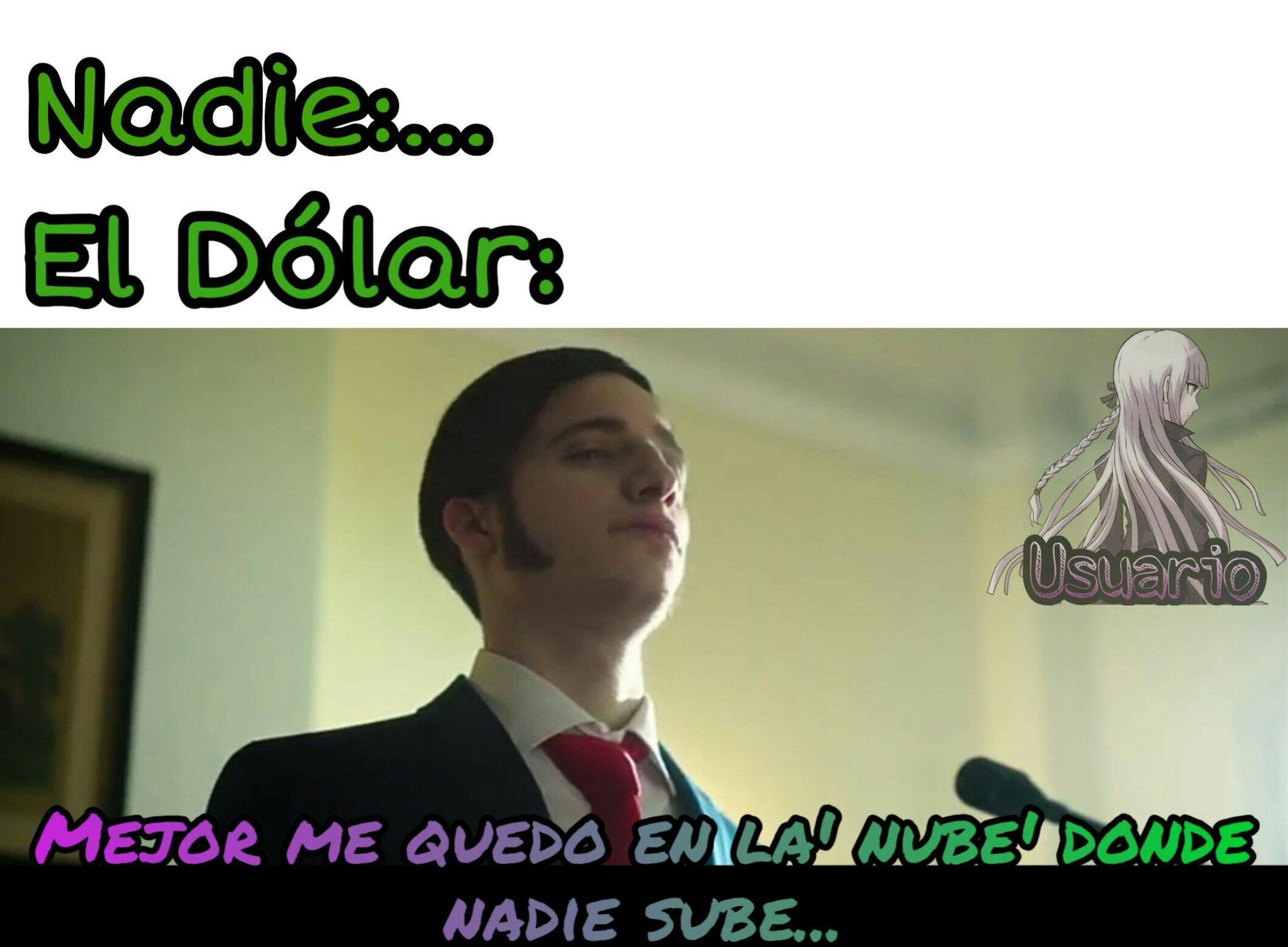Sube sube, hasta las nubes dijo el dólar... - meme
