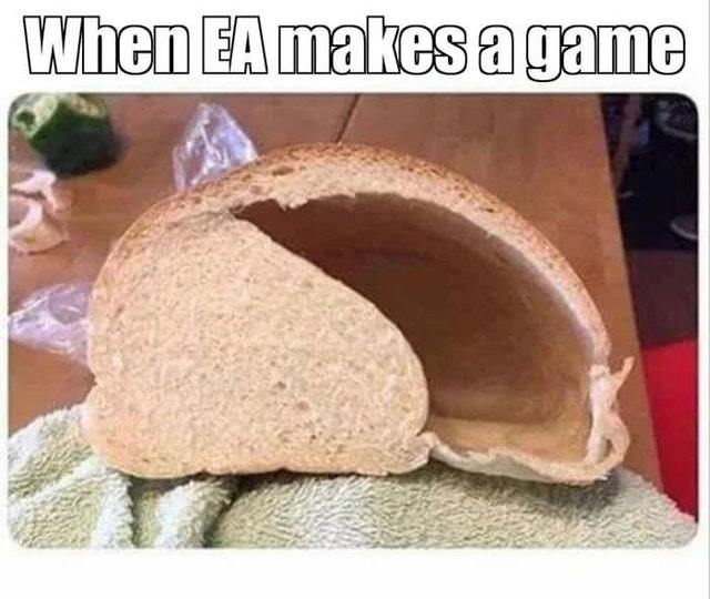 EA makes bread now - meme