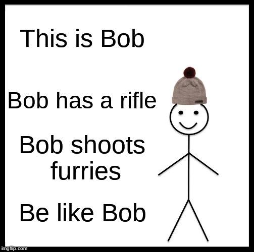 THIS IS BOB BE LIKE BOB - meme