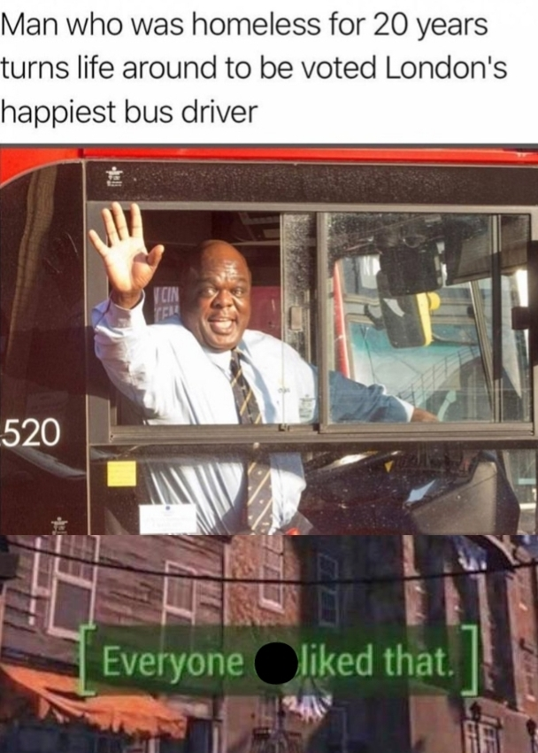 Man who was homeless for 20 years turns life around to be voted London's happiest bus driver - meme