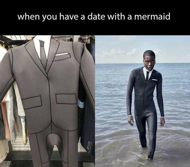 When you have a date with a mermaid - meme