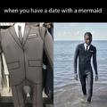 When you have a date with a mermaid