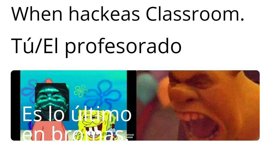 Hacks de Classroom. - meme
