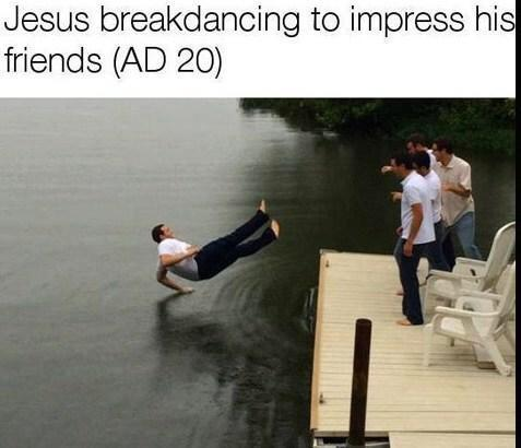 Jesus breakdancing to impress his friends - meme