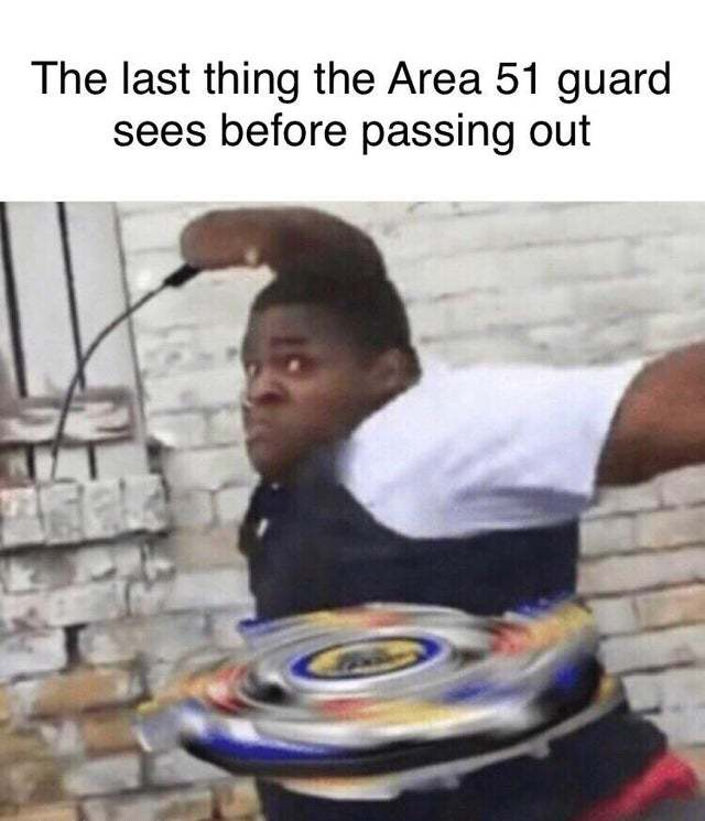 The last thing the Area 51 guards will see before passing out - meme