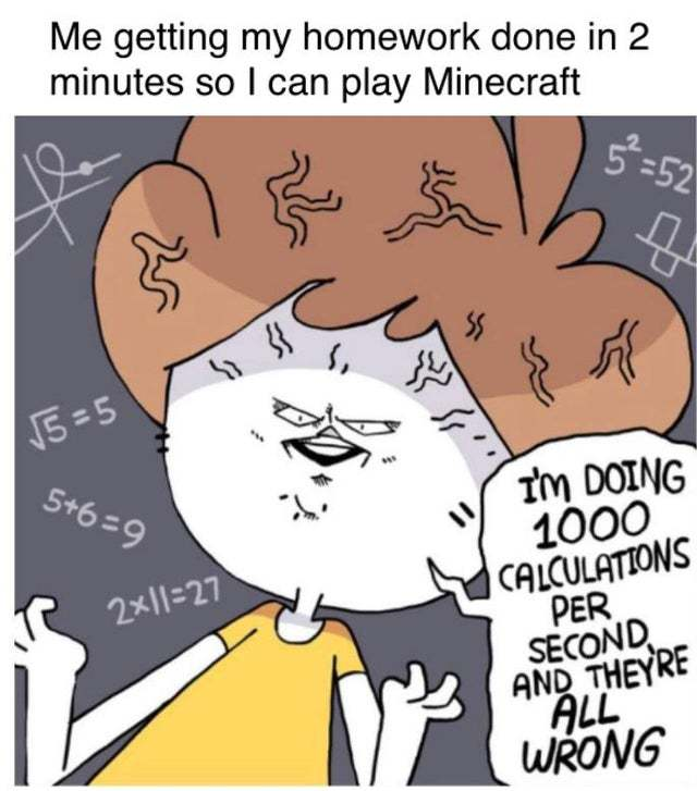 Me getting my homework done in 2 minutes so I can play Minecraft - meme