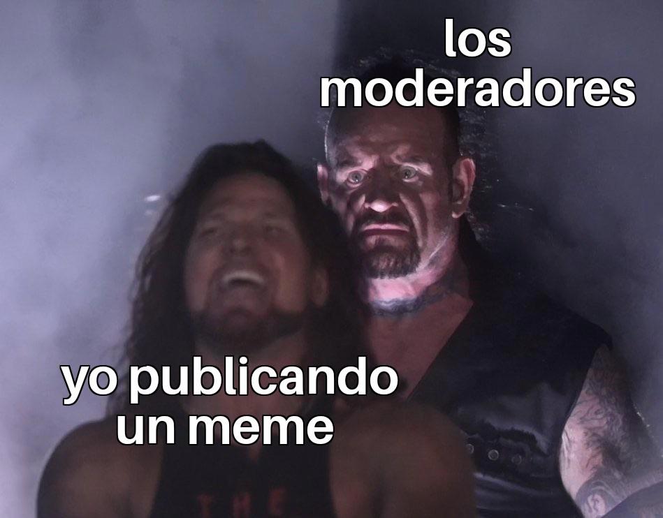 Malditos moderadores arruinaron la moderacion - meme