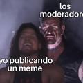 Malditos moderadores arruinaron la moderacion
