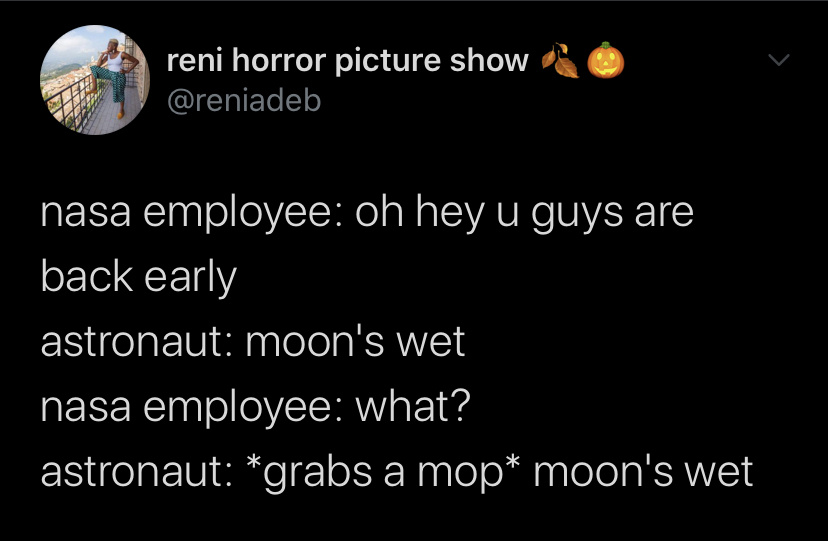 "For the Gen-Zs out there - ""Moon's wet uwu"" or whatever - meme"