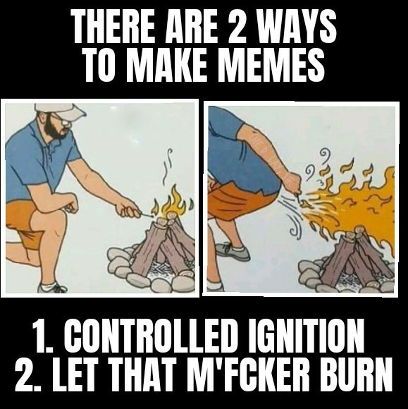 Combustibles require an ample amount of an accelerator - meme