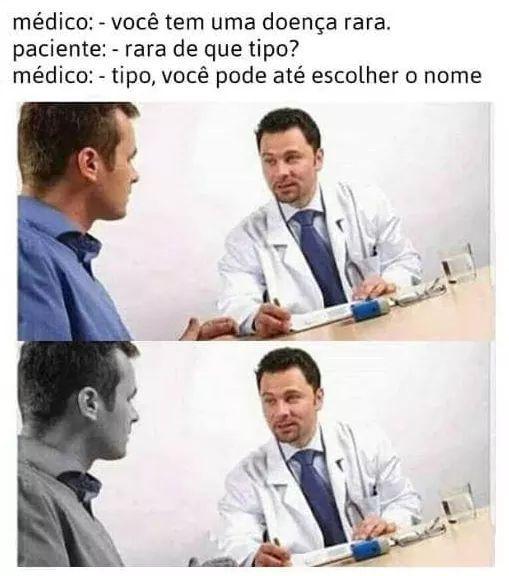 Então senhor, já sabe o nome da doença ?? - meme