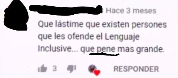 La traducción es: que lástima que existan personas que les ofendan el lenguaje inclusivo...que PENA más grande - meme