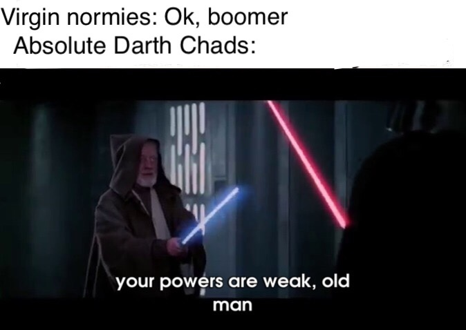 Your powers are no match for the dank memes of the force