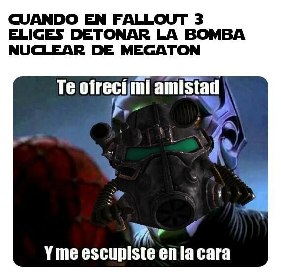 Para los que entiendan en fallout 3 al comienzo megaton era el único lugar donde nos reciben - meme