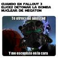 Para los que entiendan en fallout 3 al comienzo megaton era el único lugar donde nos reciben