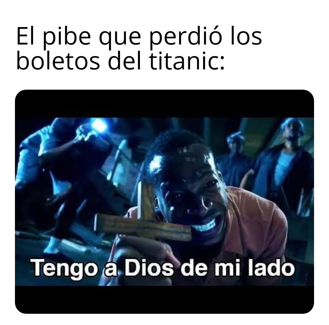 Pero vienen los del documental de sobrevivientes del titanic - meme