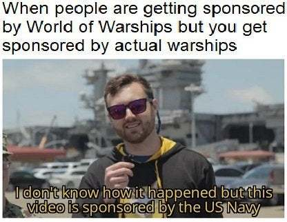 When people are getting sponsored by World of Warships but you get sponsored by actual warships - meme