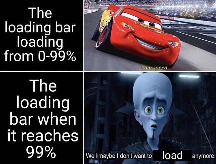 well maybe I don't want to load anymore - meme