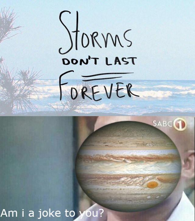 Storms don't last forever, except for Jupiter - meme