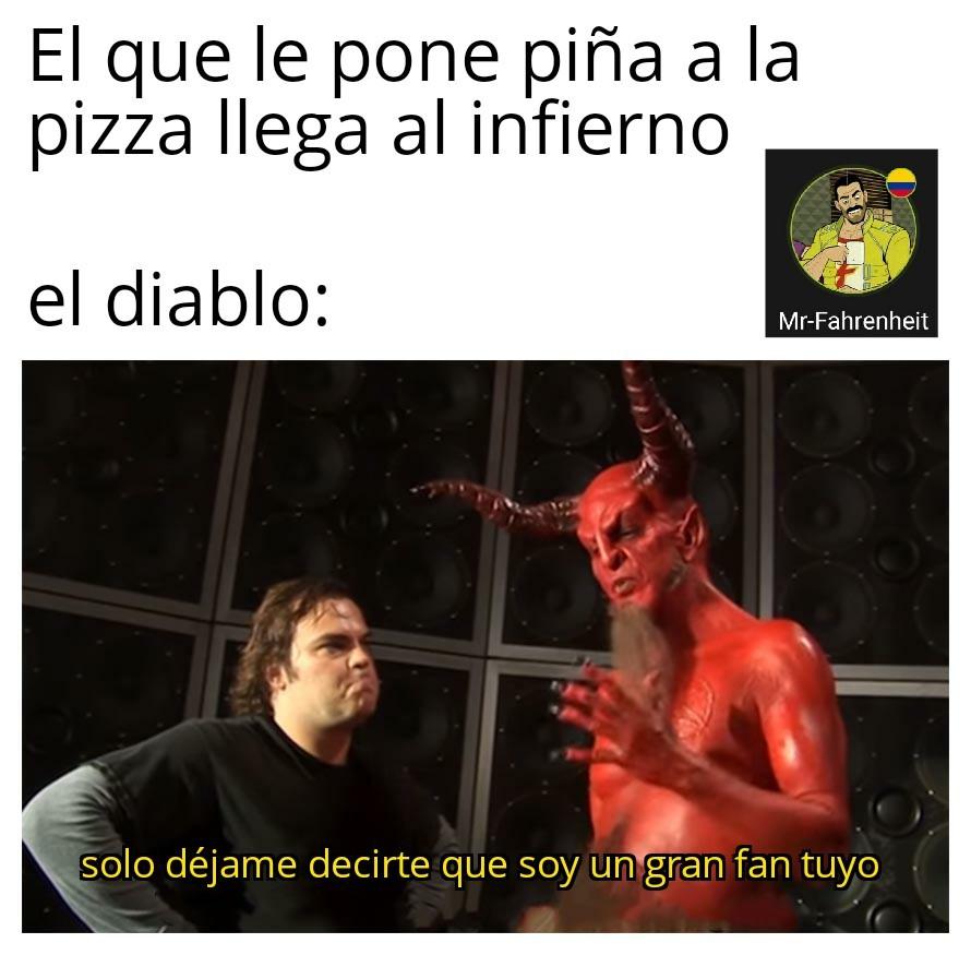 Ni el diablo era tan malo como para ponerle piña a la pizza - meme