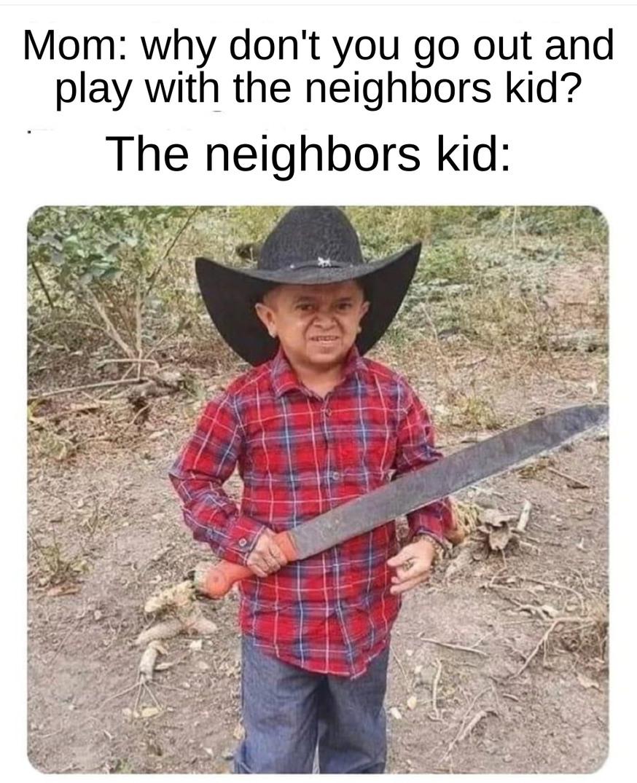 the neighbors kid!?!?! - meme