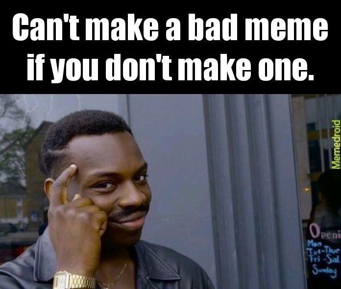 I make bad memes