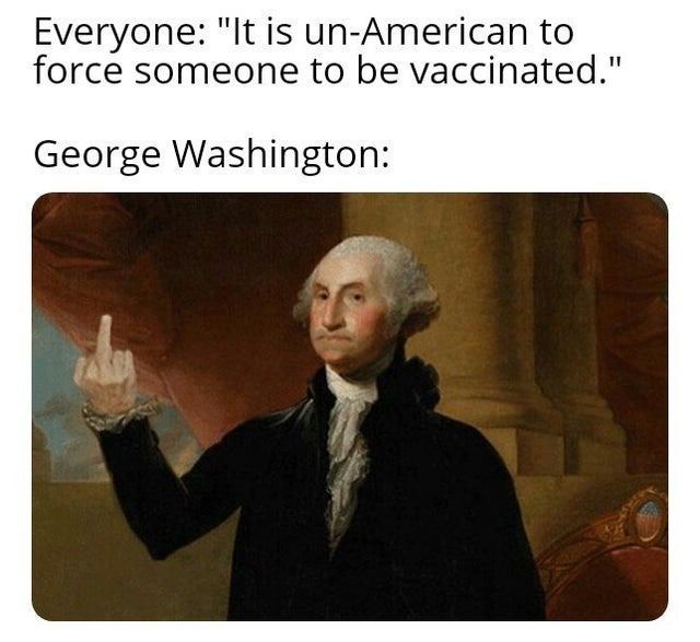 Georgie here forced the American revolutionaries to be inoculated against small pox - meme