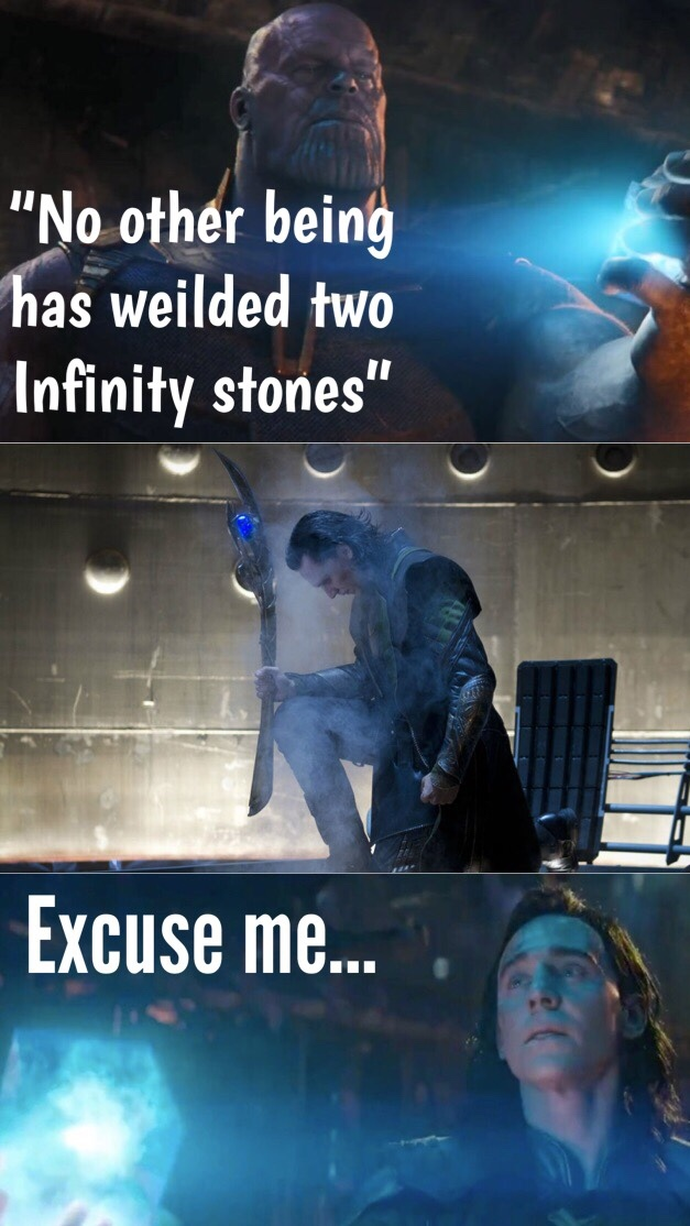 Loki had the mind and space stones in the first Avengers. - meme