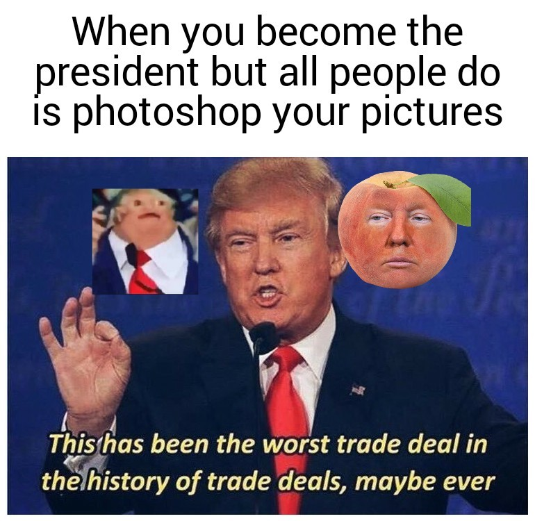 Why not more trump photoshops? - meme